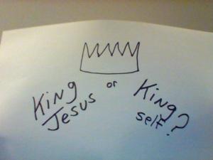 king Jesus or king self