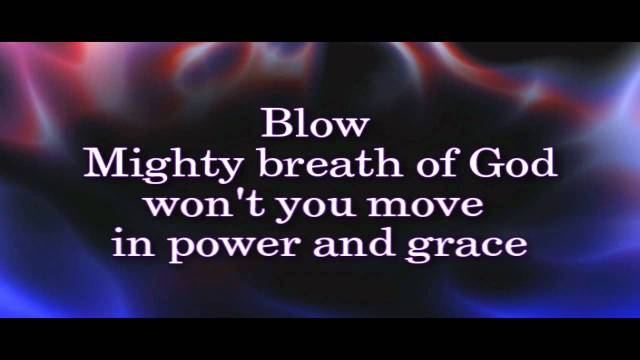 blow mighty breath of God