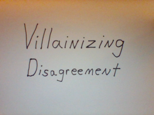 villainizing disagreement
