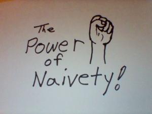 power of naivety