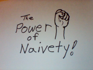 power of naivety